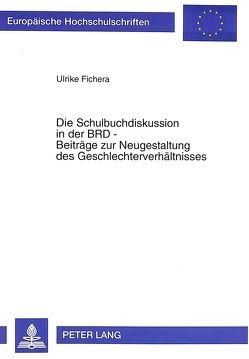 Die Schulbuchdiskussion in der BRD – Beiträge zur Neugestaltung des Geschlechterverhältnisses von Fichera,  Ulrike