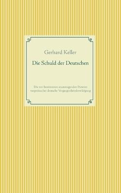 Die Schuld der Deutschen von Keller,  Gerhard
