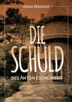 Die Schuld des Anton Eschlinger von Anna,  Wagner