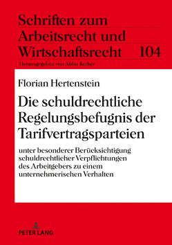 Die schuldrechtliche Regelungsbefugnis der Tarifvertragsparteien von Hertenstein,  Florian