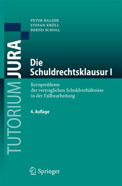 Die Schuldrechtsklausur I von Balzer,  Peter, Kröll,  Stefan, Scholl,  Bernd