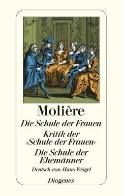 Die Schule der Frauen/Kritik der ›Schule der Frauen‹/Die Schule der Ehemänner von Molière, Weigel,  Hans