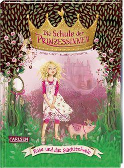 Die Schule der Prinzessinnen 4: Rosa und das Glücksschwein von Allert,  Judith, Prechtel,  Florentine