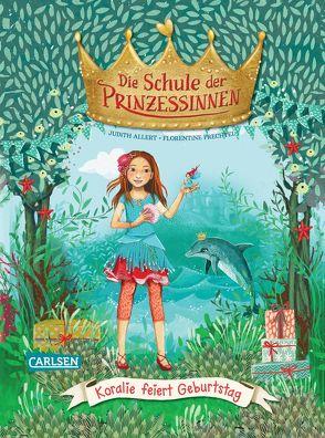Die Schule der Prinzessinnen 5: Koralie feiert Geburtstag von Allert,  Judith, Prechtel,  Florentine