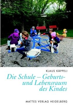 Die Schule – Geburts- und Lebensraum des Kindes von Käppeli,  Klaus
