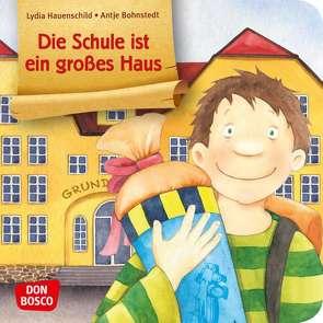 Die Schule ist ein großes Haus. Mini-Bilderbuch. von Bohnstedt,  Antje, Hauenschild,  Lydia
