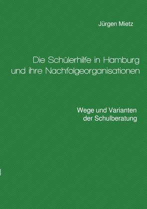 Die Schülerhilfe in Hamburg und ihre Nachfolgeorganisationen von Mietz,  Jürgen
