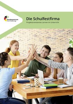 Die Schulfestfirma – Projektorientiertes Lernen im Unterricht von Grünwald,  Susanne