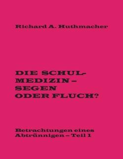 Die Schulmedizin – Segen oder Fluch? von Huthmacher,  Richard A.