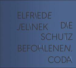 Die Schutzbefohlenen. Coda; Die Schutzbefohlenen. Appendix von Jelinek,  Elfriede