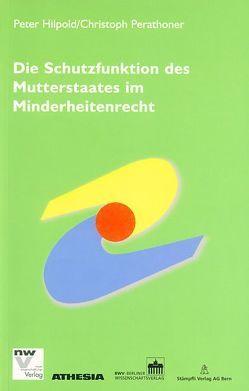 Die Schutzfunktion des Mutterstaates im Minderheitenrecht von Hilpold,  Peter, Perathoner,  Christoph