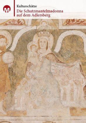 Die Schutzmantelmadonna auf dem Adlersberg von Morsbach,  Peter, Richter,  Gerald