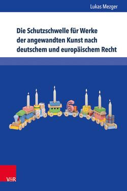 Die Schutzschwelle für Werke der angewandten Kunst nach deutschem und europäischem Recht von Mezger,  Lukas