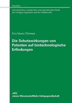 Die Schutzwirkungen von Patenten auf biotechnologische Erfindungen von Thörner,  Eva Maria