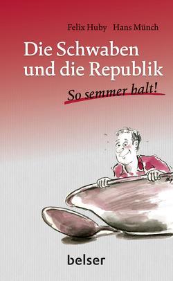 Die Schwaben und die Republik von Huby,  Felix, Münch,  Hans
