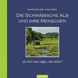 Die Schwäbische Alb und ihre Menschen von Käflein,  Achim, Weiler,  Bernd