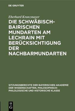 Die Schwäbisch-Bairischen Mundarten am Lechrain mit Berücksichtigung der Nachbarmundarten von Kranzmayer,  Eberhard