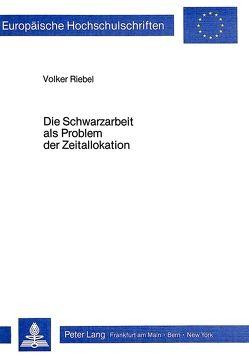 Die Schwarzarbeit als Problem der Zeitallokation von Riebel,  Volker
