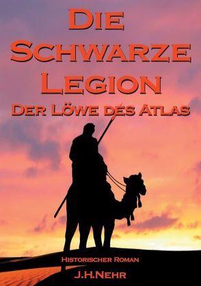 Die Schwarze Legion – Der Löwe des Atlas von Nehr,  Jan H.