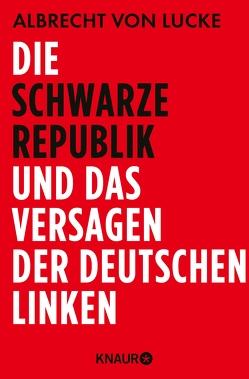 Die schwarze Republik und das Versagen der deutschen Linken von Lucke,  Albrecht von