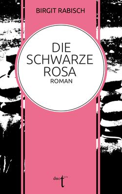 Die Schwarze Rosa von Rabisch,  Birgit