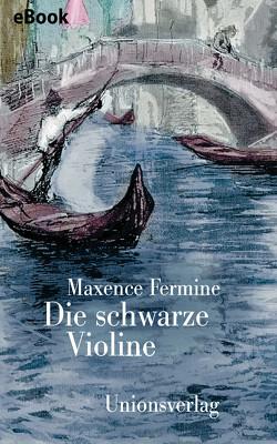 Die schwarze Violine von Fermine,  Maxence, Killisch-Horn,  Michael