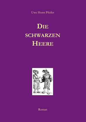 Die schwarzen Heere von Pfeifer,  Uwe Horst