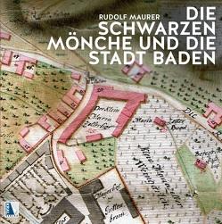 Die Schwarzen Mönche und die Stadt Baden von Aigner,  Thomas, Maurer,  Rudolf