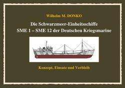 Die Schwarzmeer-Einheitsschiffe SME 1 – SME 12 der Deutschen Kriegsmarine von Donko,  Wilhelm