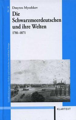 Die Schwarzmeerdeutschen und ihre Welten 1781-1871 von Myeshkov,  Dmytro