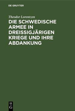 Die Schwedische Armee in Dreissigjärigen Kriege und ihre Abdankung von Lorentzen,  Theodor