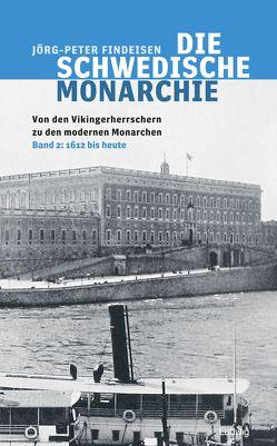 Die schwedische Monarchie – Von den Vikingerherrschern zu den modernen Monarchen, Band 2 von Findeisen,  Jörg-Peter