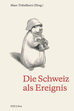 Die Schweiz als Ereignis von Tribelhorn,  Marc