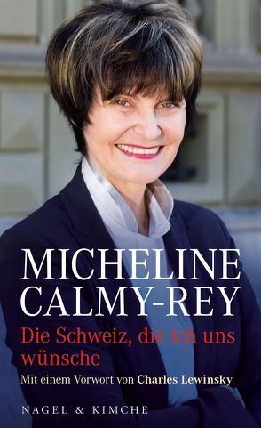 Die Schweiz, die ich uns wünsche von Calmy-Rey,  Micheline, Lewinsky,  Charles, Wehrli,  Irma