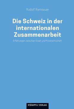 Die Schweiz in der internationalen Zusammenarbeit von Ramsauer,  Rudolf