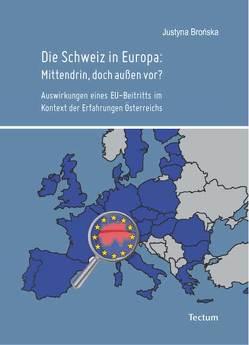 Die Schweiz in Europa: Mittendrin, doch außen vor? von Brońska,  Justyna