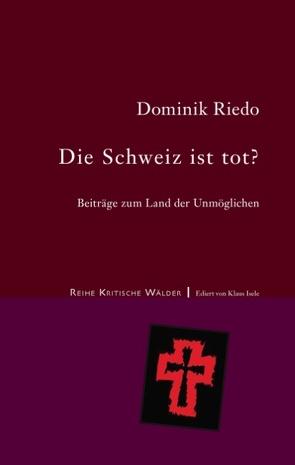 Die Schweiz ist tot? von Riedo,  Dominik