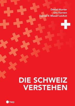 Die Schweiz verstehen von Kernen,  Urs, Moser-Léchot,  Daniel