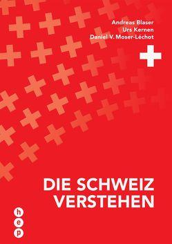 Die Schweiz verstehen (Neuauflage) von Blaser,  Andreas, Kernen,  Urs, Moser-Léchot,  Daniel