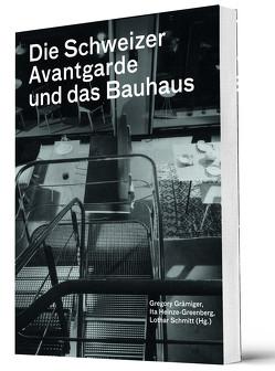 Die Schweizer Avantgarde und das Bauhaus von Grämiger,  Gregory, Heinze-Greenberg,  Ita, Schmitt,  Lothar