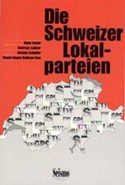 Die Schweizer Lokalparteien von Ballmer-Cao,  Than-Huyen, Geser,  Hans, Ladner,  Andreas, Schaller,  Roland