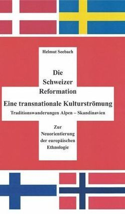 Die Schweizer Reformation. Eine transnationale Kulturströmung von Seebach,  Helmut