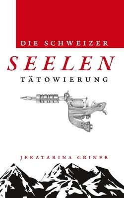 Die Schweizer Seelentätowierung von Griner,  Jekatarina