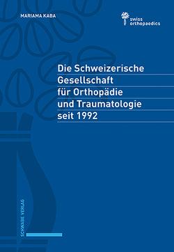 Die Schweizerische Gesellschaft für Orthopädie und Traumatologie seit 1992 von Kaba,  Mariama