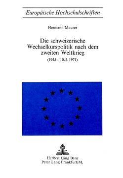 Die schweizerische Wechselkurspolitik nach dem zweiten Weltkrieg von Maurer,  Hermann