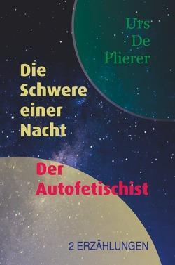 Die Schwere einer Nacht • Der Autofetischist von De Plierer,  Urs
