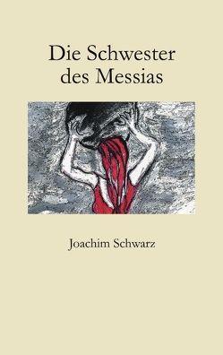 Die Schwester des Messias von Schwarz,  Joachim