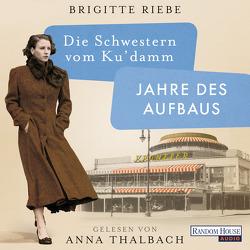 Die Schwestern vom Ku'damm. Jahre des Aufbaus von Riebe,  Brigitte, Thalbach,  Anna