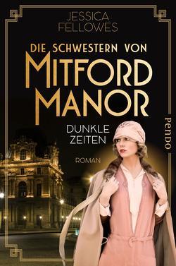 Die Schwestern von Mitford Manor – Dunkle Zeiten von Brandl,  Andrea, Fellowes,  Jessica
