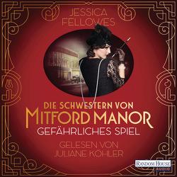 Die Schwestern von Mitford Manor – Gefährliches Spiel von Fellowes,  Jessica, Köhler,  Juliane